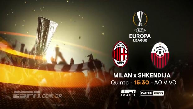 Nesta quinta-feira, não perca Milan x Shkendija AO VIVO, às 15h30 na ESPN Brasil e WatchESPN