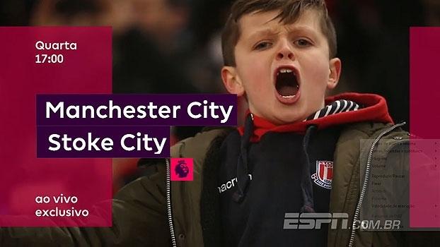 Nesta quarta, você fica com Manchester City x Stoke, na ESPN Brasil e WatchESPN, às 16h50