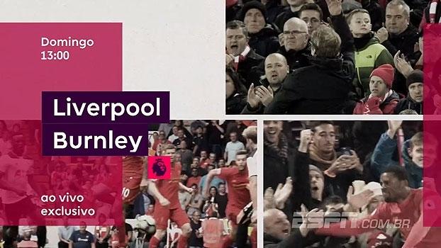 Não perca! Liverpool x Burnley se enfrentam no domingo, às 13h00 na ESPN+ e WatchESPN