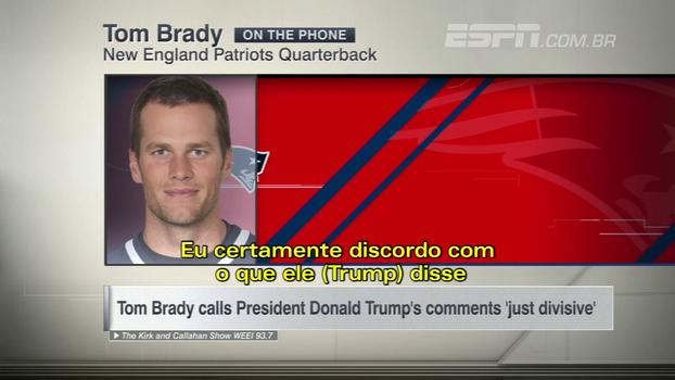 Tom Brady critica comentários de Trump: 'Foi desagregador'
