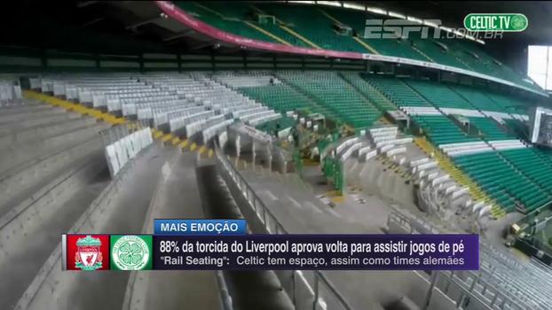 Liverpool e Celtic fazem adaptações em seus estádios para ter 'torcida em pé'; Mauro e André Kfouri comentam