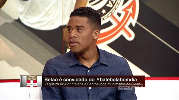 Betão relembra primeiro jogo como profissional no Corinthians: 'Não acreditei que estava ali'